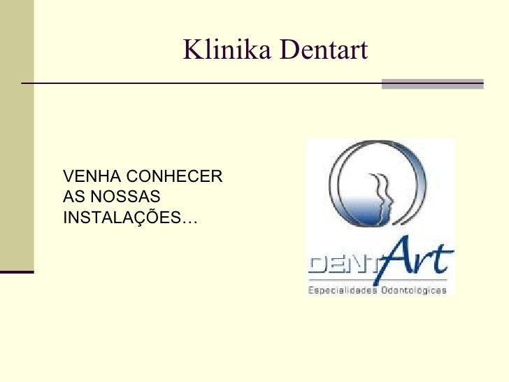 Klinika Dentart VENHA CONHECER AS NOSSAS INSTALAÇÕES…