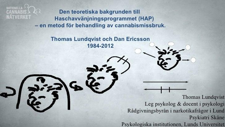 Den teoretiska bakgrunden till       Haschavvänjningsprogrammet (HAP)– en metod för behandling av cannabismissbruk.     Th...
