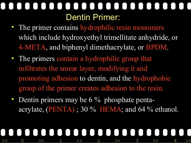 >> 0 >> 1 >> 2 >> 3 >> 4 >> Dentin Primer: • The primer contains hydrophilic resin monomers which include hydroxyethyl tri...