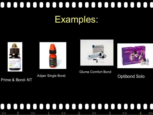 >> 0 >> 1 >> 2 >> 3 >> 4 >> Examples: Prime & Bond- NT Adper Single Bond Optibond Solo Gluma Comfort Bond