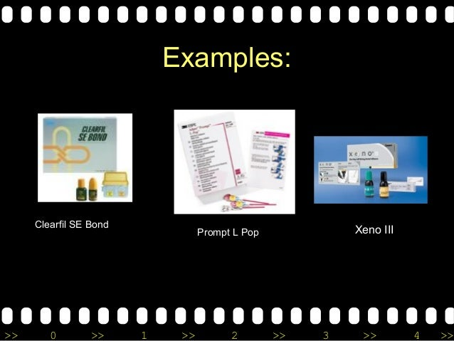 >> 0 >> 1 >> 2 >> 3 >> 4 >> Examples: Xeno IIIPrompt L Pop Clearfil SE Bond