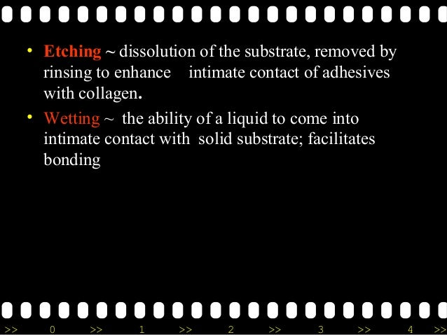>> 0 >> 1 >> 2 >> 3 >> 4 >> • Etching ~ dissolution of the substrate, removed by rinsing to enhance intimate contact of ad...