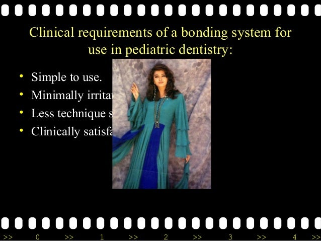 >> 0 >> 1 >> 2 >> 3 >> 4 >> Clinical requirements of a bonding system for use in pediatric dentistry: • Simple to use. • M...