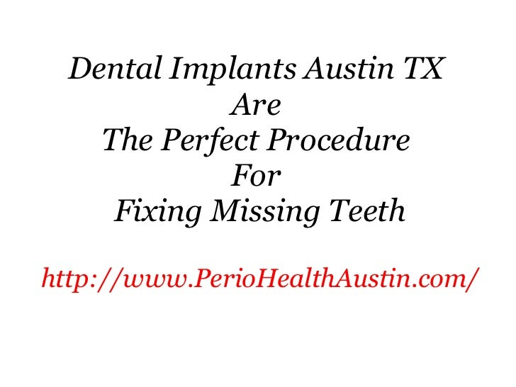 Dental Implants Austin TX  Are  The Perfect Procedure  For  Fixing Missing Teeth http://www.PerioHealthAustin.com/