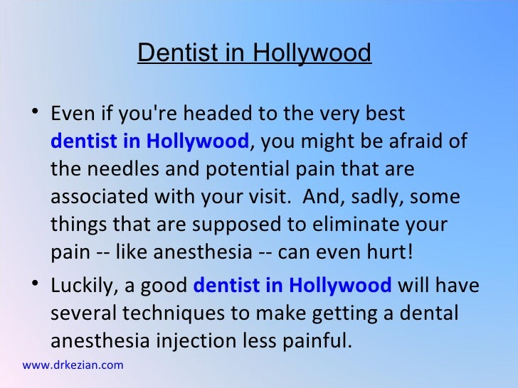 Dentist in Hollywood • Even if youre headed to the very best   dentist in Hollywood, you might be afraid of   the needles ...