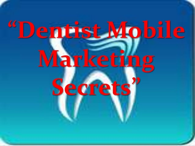 """Dentist Mobile Marketing Secrets"""