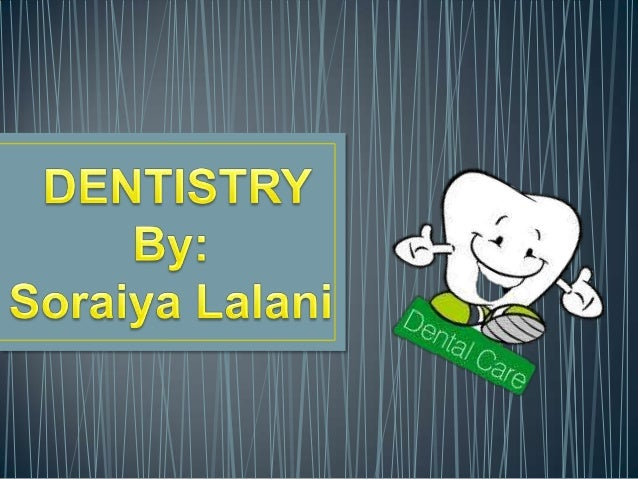 • Study of Oral Cavity • Major aspect of the health of the human body • Dentists prevent or treat any oral disease or cond...