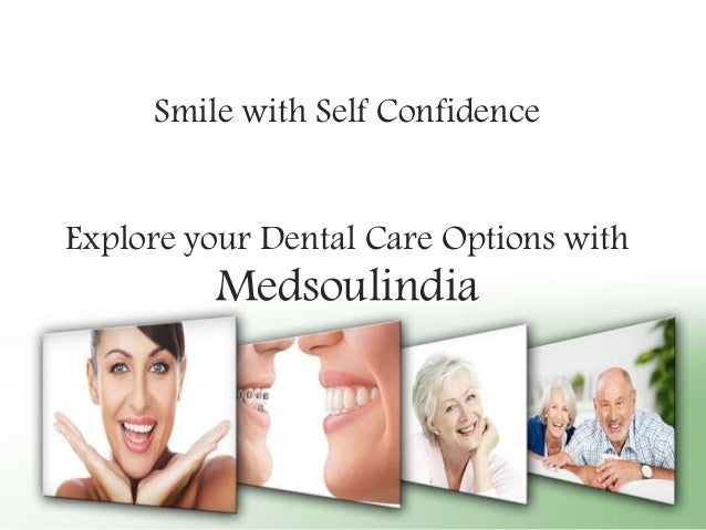 Smile with Self Confidence Explore your Dental Care Options with Medsoulindia