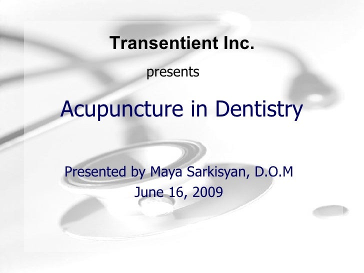 Acupuncture in Dentistry Presented by Maya Sarkisyan, D.O.M June 16, 2009 presents