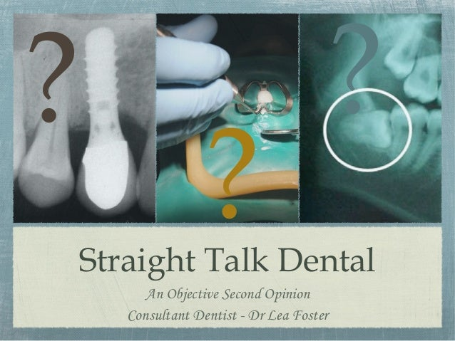 ?  ?  ?  Straight Talk Dental An Objective Second Opinion Consultant Dentist - Dr Lea Foster
