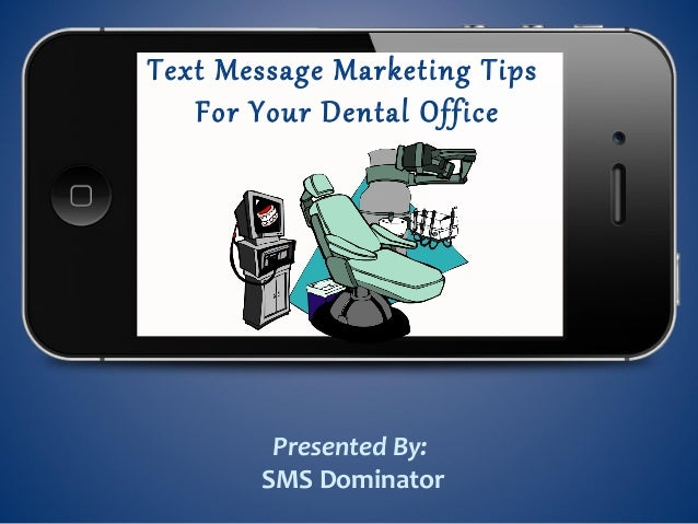 Text Message Marketing TipsFor Your Dental OfficePresented By:SMS Dominator