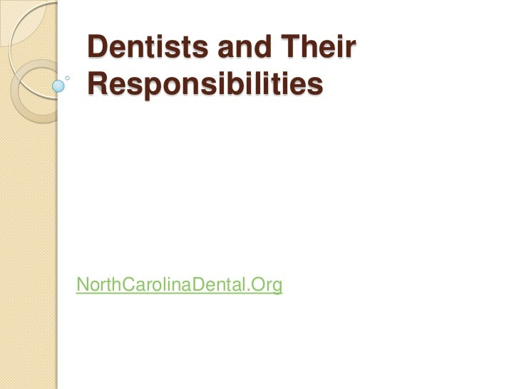 Dentists and Their ResponsibilitiesNorthCarolinaDental.Org