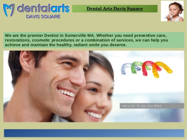 Dental Arts Davis Square  We are the premier Dentist in Somerville MA. Whether you need preventive care,  restorations, co...