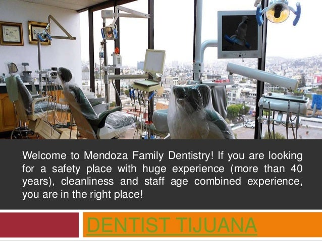 DENTIST TIJUANA Welcome to Mendoza Family Dentistry! If you are looking for a safety place with huge experience (more than...