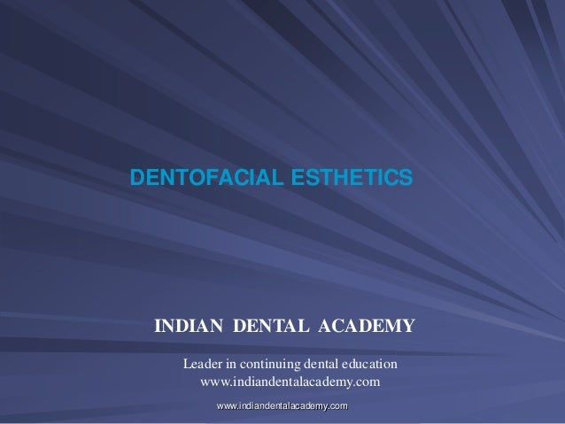DENTOFACIAL ESTHETICS INDIAN DENTAL ACADEMY Leader in continuing dental education www.indiandentalacademy.com www.indiande...