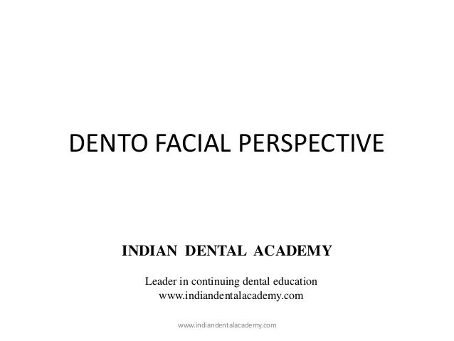 DENTO FACIAL PERSPECTIVE INDIAN DENTAL ACADEMY Leader in continuing dental education www.indiandentalacademy.com www.india...