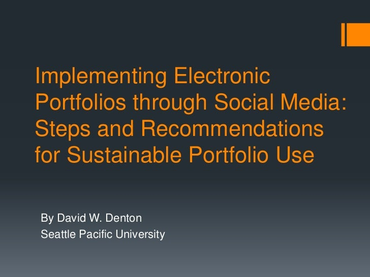 Implementing ElectronicPortfolios through Social Media:Steps and Recommendationsfor Sustainable Portfolio UseBy David W. D...