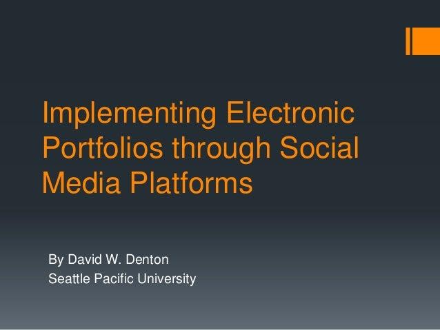 Implementing ElectronicPortfolios through SocialMedia PlatformsBy David W. DentonSeattle Pacific University