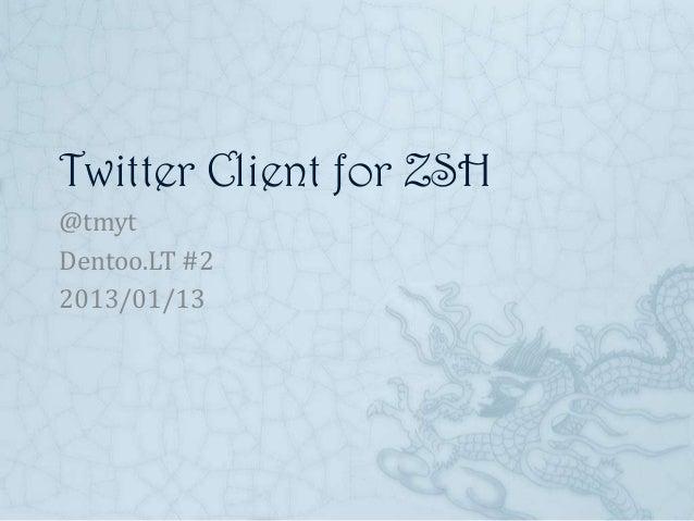 Twitter Client for ZSH@tmytDentoo.LT #22013/01/13