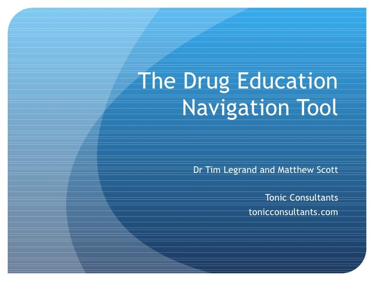 The Drug Education Navigation Tool Dr Tim Legrand and Matthew Scott Tonic Consultants tonicconsultants.com