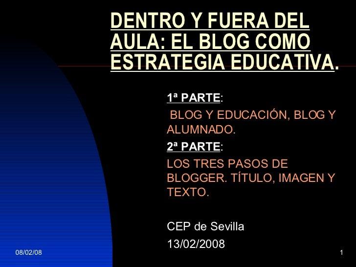 DENTRO Y FUERA DEL AULA: EL BLOG COMO ESTRATEGIA EDUCATIVA . 1ª PARTE : BLOG Y EDUCACIÓN, BLOG Y ALUMNADO. 2ª PARTE : LOS ...