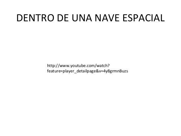 DENTRO DE UNA NAVE ESPACIAL  http://www.youtube.com/watch? feature=player_detailpage&v=4y8grmnBuzs