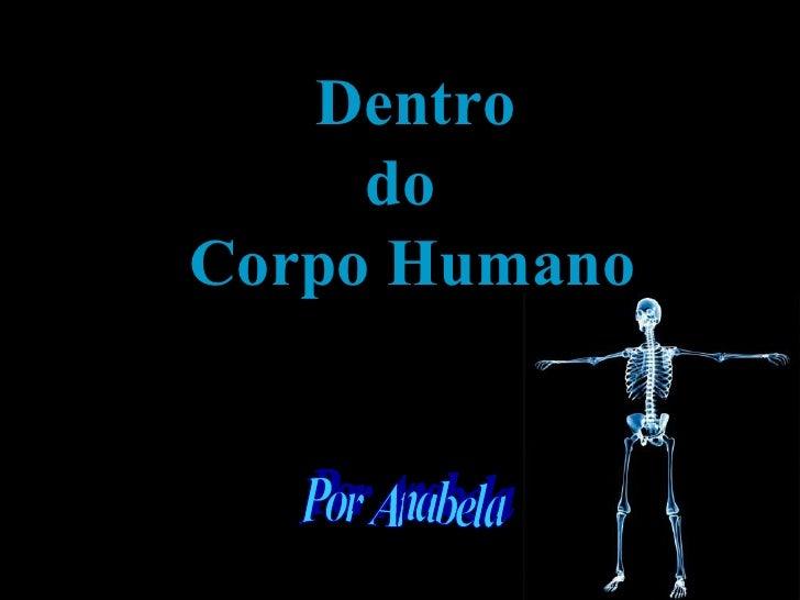 Dentro    do Corpo Humano Por Anabela
