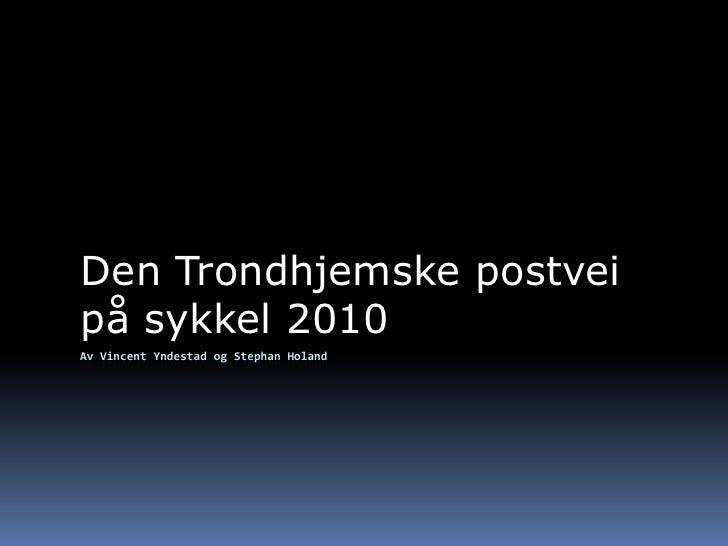 Av Vincent Yndestad og Stephan Holand<br />Den Trondhjemske postvei på sykkel 2010 <br />