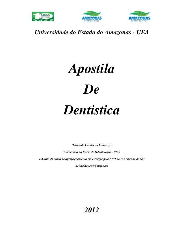 Universidade do Estado do Amazonas - UEA Apostila De Dentistica Helinaldo Corrêa da Conceição Acadêmico do Curso de Odonto...