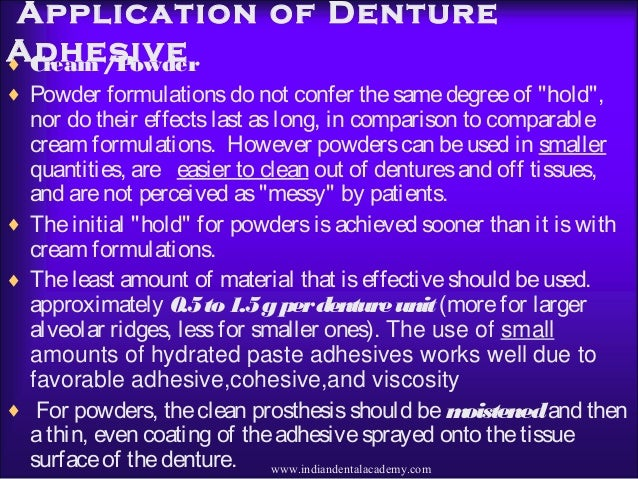 "Application of Denture Adhesive♦ Cream /Powder ♦ Powder formulationsdo not confer thesamedegreeof ""hold"", nor do their eff..."