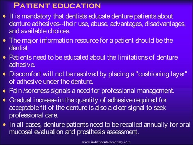 Patient education ♦ It ismandatory that dentistseducatedenturepatientsabout dentureadhesives--their use, abuse, advantages...