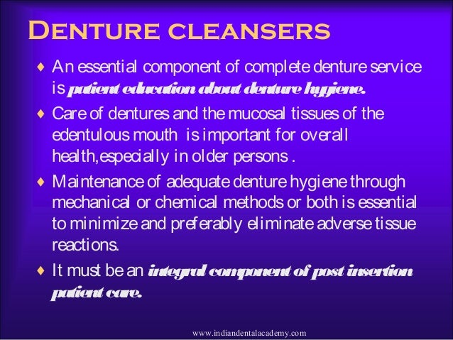Denture cleansers ♦ An essential component of completedentureservice ispatienteducationaboutdenturehygiene. ♦ Careof dentu...