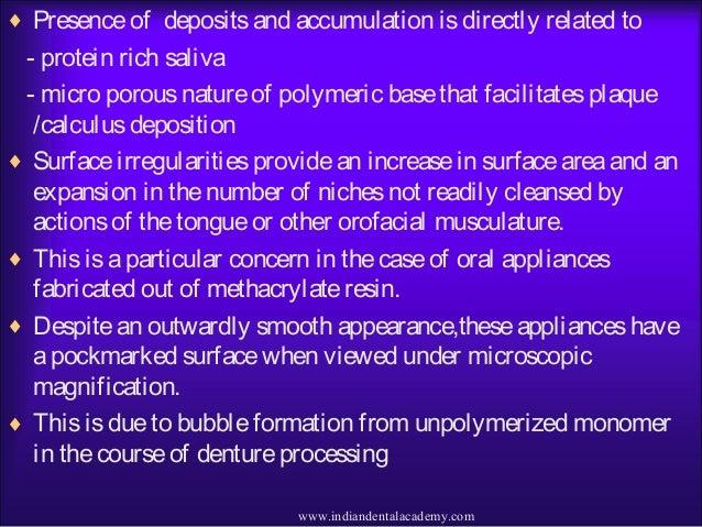 ♦ Presenceof depositsand accumulation isdirectly related to - protein rich saliva - micro porousnatureof polymeric basetha...