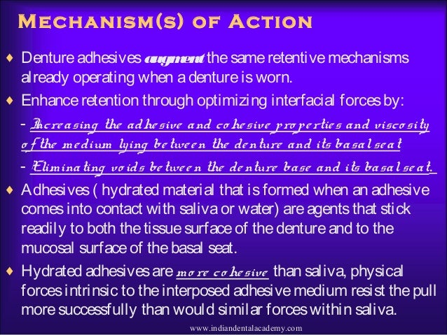 Mechanism(s) of Action ♦ Dentureadhesivesaugmentthesameretentivemechanisms already operating when adentureisworn. ♦ Enhanc...