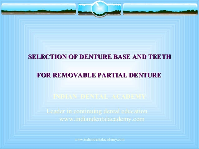 SELECTION OF DENTURE BASE AND TEETHSELECTION OF DENTURE BASE AND TEETH FOR REMOVABLE PARTIAL DENTUREFOR REMOVABLE PARTIAL ...