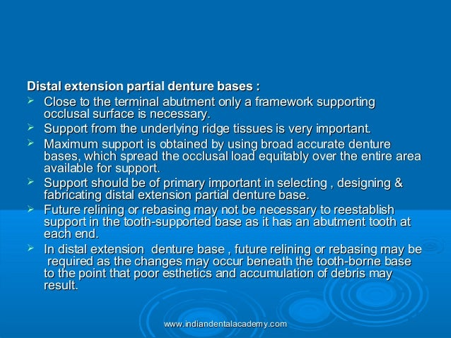 Distal extension partial denture bases :Distal extension partial denture bases :  Close to the terminal abutment only a f...