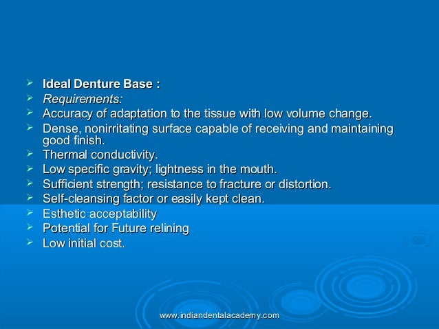  Ideal Denture Base :Ideal Denture Base :  Requirements:Requirements:  Accuracy of adaptation to the tissue with low vo...