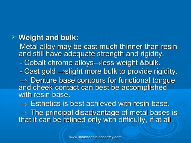  Weight and bulk:Weight and bulk: Metal alloy may be cast much thinner than resinMetal alloy may be cast much thinner tha...