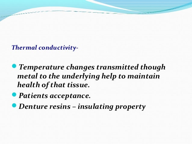 Thermal conductivity-Temperature changes transmitted though metal to the underlying help to maintain health of that tissu...