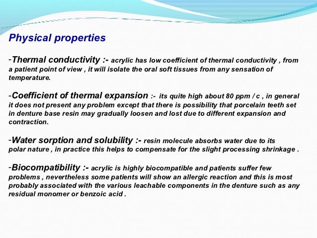 Physical properties-Thermal conductivity :- acrylic has low coefficient of thermal conductivity , froma patient point of v...