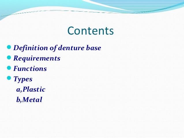 ContentsDefinition of denture baseRequirementsFunctionsTypes  a,Plastic  b,Metal