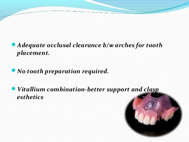 Adequate occlusal clearance b/w arches for tooth placement.No tooth preparation required.Vitallium combination-better s...