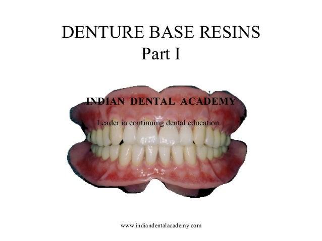 DENTURE BASE RESINS Part I INDIAN DENTAL ACADEMY Leader in continuing dental education www.indiandentalacademy.com