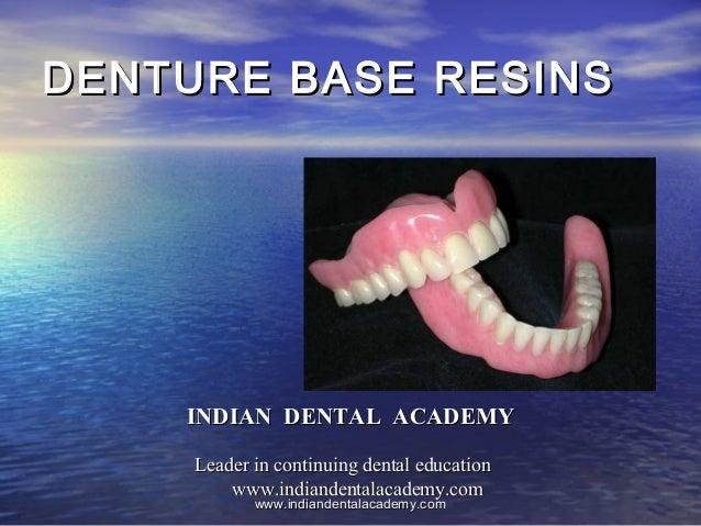 DENTURE BASE RESINSDENTURE BASE RESINS INDIAN DENTAL ACADEMYINDIAN DENTAL ACADEMY Leader in continuing dental educationLea...