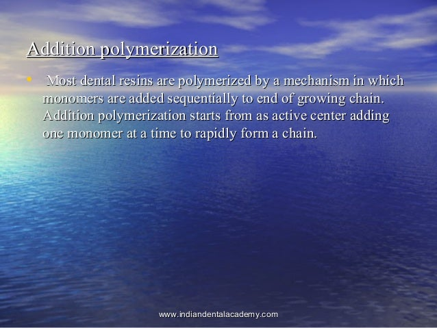 Addition polymerizationAddition polymerization • Most dental resins are polymerized by a mechanism in whichMost dental res...