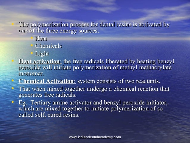 • The polymerization process for dental resins is activated byThe polymerization process for dental resins is activated by...