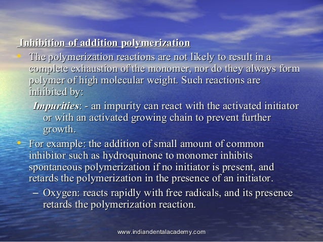 Inhibition of addition polymerizationInhibition of addition polymerization • The polymerization reactions are not likely t...