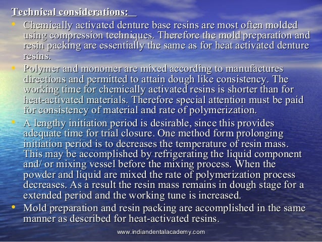 Technical considerations:Technical considerations: • Chemically activated denture base resins are most often moldedChemica...