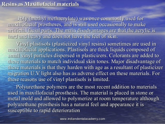 Resins as Maxillofacial materialsResins as Maxillofacial materials Poly (methyl methacrylate) was once commonly used forPo...