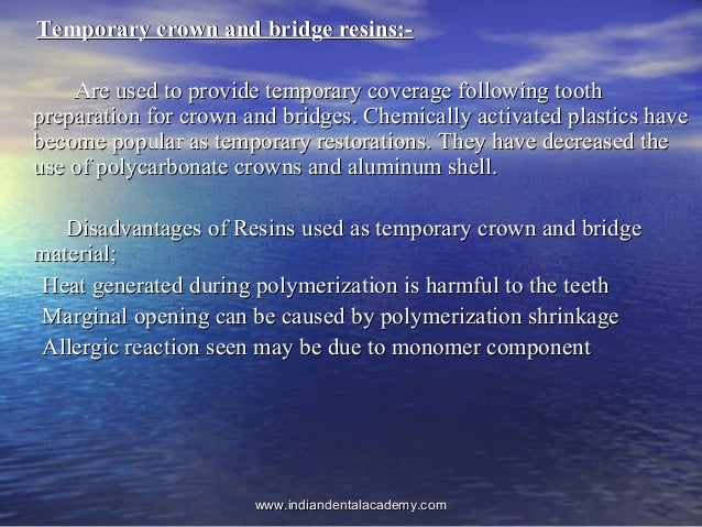 Temporary crown and bridge resins:-Temporary crown and bridge resins:- Are used to provide temporary coverage following to...